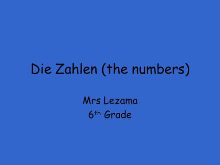 Die Zahlen (the numbers) Mrs Lezama 6 th Grade. Review Das Alphabet.