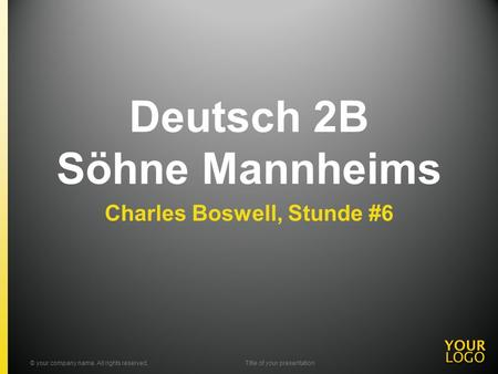 Deutsch 2B Söhne Mannheims Charles Boswell, Stunde #6 © your company name. All rights reserved.Title of your presentation.