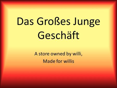 Das Großes Junge Geschäft A store owned by willi, Made for willis.