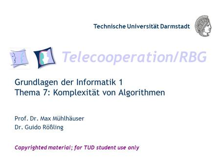 Telecooperation/RBG Technische Universität Darmstadt Copyrighted material; for TUD student use only Grundlagen der Informatik 1 Thema 7: Komplexität von.