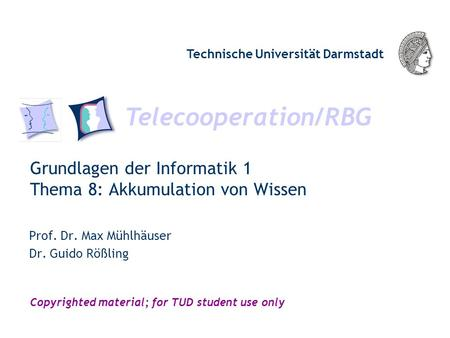 Telecooperation/RBG Technische Universität Darmstadt Copyrighted material; for TUD student use only Grundlagen der Informatik 1 Thema 8: Akkumulation von.