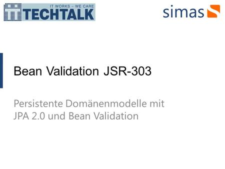 Bean Validation JSR-303 Persistente Domänenmodelle mit JPA 2.0 und Bean Validation.