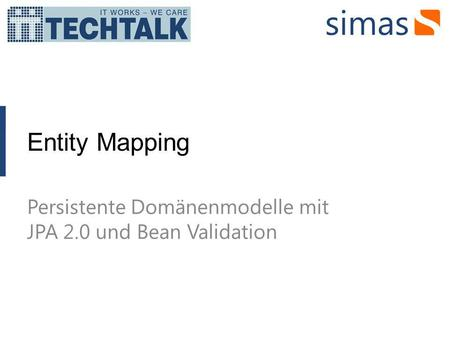 Entity Mapping Persistente Domänenmodelle mit JPA 2.0 und Bean Validation.