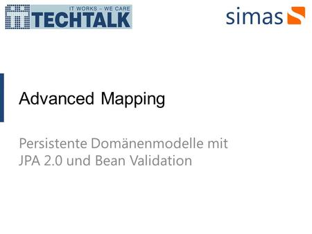 Advanced Mapping Persistente Domänenmodelle mit JPA 2.0 und Bean Validation.