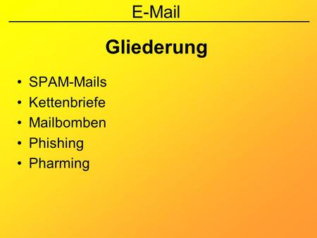 E-Mail Gliederung SPAM-Mails Kettenbriefe Mailbomben Phishing Pharming.