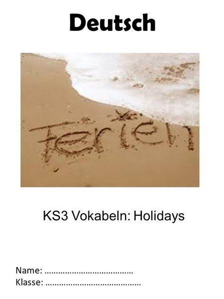 KS3 Vokabeln: Holidays Name: ………………………………… Klasse: …………………………………… Deutsch.