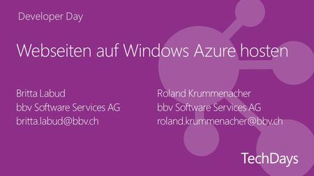 Developer Day Webseiten auf Windows Azure hosten Britta Labud bbv Software Services AG Roland Krummenacher bbv Software Services AG.
