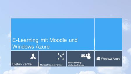 Stefan Zenkel Microsoft Student Partner studentpartners.de Windows Azure E-Learning mit Moodle und Windows Azure.