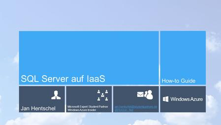 Jan Hentschel Microsoft Expert Student Partner Windows Azure Windows Azure SQL Server auf IaaS How-to.