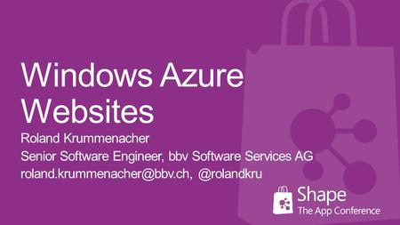Windows Azure Websites Roland Krummenacher Senior Software Engineer, bbv Software Services