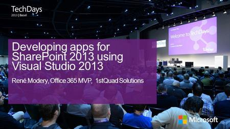 | Basel Developing apps for SharePoint 2013 using Visual Studio 2013 René Modery, Office 365 MVP, 1stQuad Solutions.