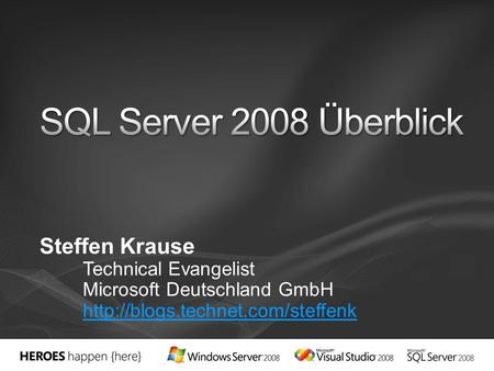 SQL Server 2008 Überblick Steffen Krause Technical Evangelist