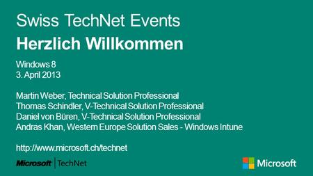 Swiss TechNet Events Herzlich Willkommen Windows 8 3. April 2013 Martin Weber, Technical Solution Professional Thomas Schindler, V-Technical Solution Professional.