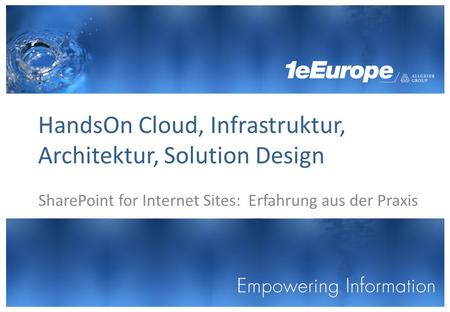 HandsOn Cloud, Infrastruktur, Architektur, Solution Design SharePoint for Internet Sites: Erfahrung aus der Praxis.
