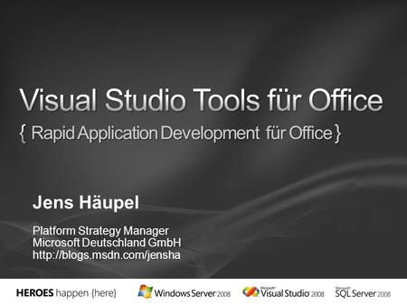 3/28/2017 8:11 PM Visual Studio Tools für Office { Rapid Application Development für Office } Jens Häupel Platform Strategy Manager Microsoft Deutschland.