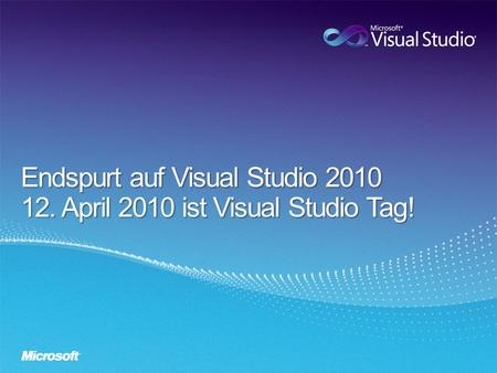 -Launchdatum Visual Studio 2010 = 12. April 2010 -Beta 2 von VS 2010 seit 19. Oktober (21. Oktober) -Neuer Name + Branding für Visual Studio Team System.