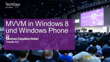| Basel MVVM in Windows 8 und Windows Phone 8 Thomas Claudius Huber Trivadis AG.