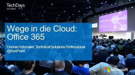 | Basel Wege in die Cloud: Office 365 Dennis Hobmaier, Technical Solutions