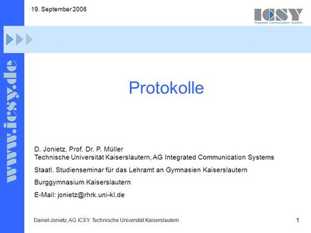 19. September 2006 Protokolle D. Jonietz, Prof. Dr. P. Müller Technische Universität Kaiserslautern, AG Integrated Communication Systems Staatl. Studienseminar.