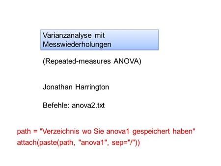 Varianzanalyse mit Messwiederholungen (Repeated-measures ANOVA) Jonathan Harrington Befehle: anova2.txt path = Verzeichnis wo Sie anova1 gespeichert haben