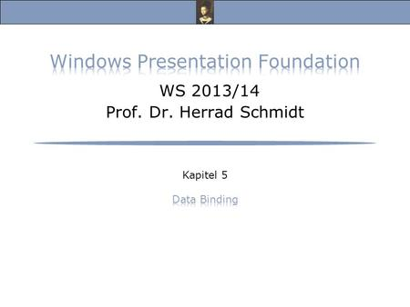 Windows Presentation Foundation, Vorlesung Wintersemester 2013/14 Prof. Dr. Herrad Schmidt WS 13/14 Kapitel 5 Folie 2 Dependency Properties s.a.