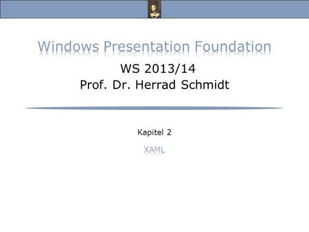 Windows Presentation Foundation, Vorlesung Wintersemester 2013/14 Prof. Dr. Herrad Schmidt WS 13/14 Kapitel 2 Folie 2 XAML (1) s.a.