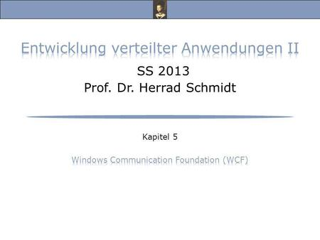 Entwicklung verteilter Anwendungen II, SS 13 Prof. Dr. Herrad Schmidt SS 2013 Kapitel 5 Folie 2 Windows Communication Foundation (WCF) s.a.