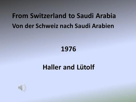 1976 From Switzerland to Saudi Arabia Von der Schweiz nach Saudi Arabien Haller and Lütolf.