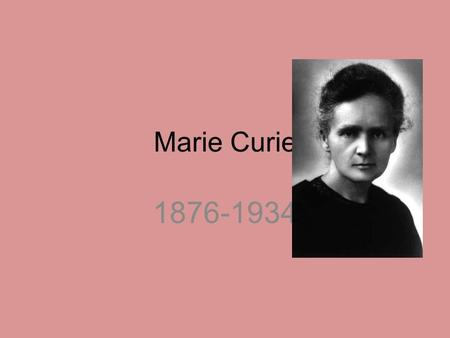 Marie Curie 1876-1934.