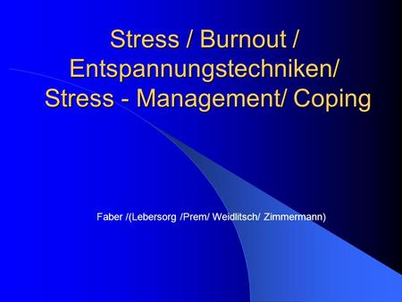 Stress / Burnout / Entspannungstechniken/ Stress - Management/ Coping Faber /(Lebersorg /Prem/ Weidlitsch/ Zimmermann)