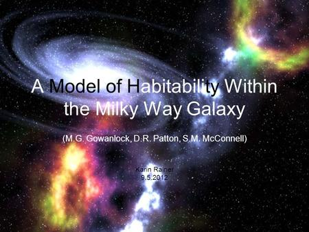 A Model of Habitability Within the Milky Way Galaxy (M.G. Gowanlock, D.R. Patton, S.M. McConnell) Karin Rainer 9.5.2012.