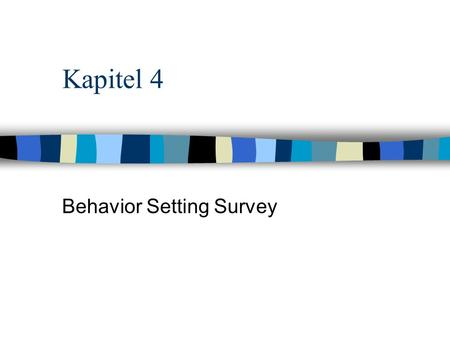 Kapitel 4 Behavior Setting Survey. Das 4. Kapitel Ist Praxisbezogen. Ein behavior setting survey veranschaulicht die diversen behavior settings eines.