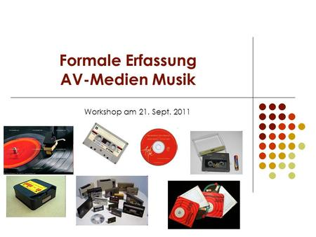 Formale Erfassung AV-Medien Musik Workshop am 21. Sept. 2011.