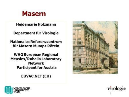 Masern Heidemarie Holzmann Department für Virologie Nationales Referenzzentrum für Masern Mumps Röteln WHO European Regional Measles/Rubella Laboratory.