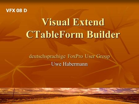 Visual Extend CTableForm Builder deutschsprachige FoxPro User Group Uwe Habermann VFX 08 D.