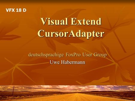Visual Extend CursorAdapter deutschsprachige FoxPro User Group Uwe Habermann VFX 18 D.