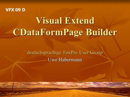 Visual Extend CDataFormPage Builder deutschsprachige FoxPro User Group Uwe Habermann VFX 09 D.