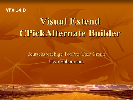 Visual Extend CPickAlternate Builder deutschsprachige FoxPro User Group Uwe Habermann VFX 14 D.