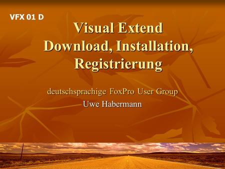 Visual Extend Download, Installation, Registrierung deutschsprachige FoxPro User Group Uwe Habermann VFX 01 D.