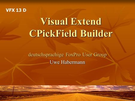 Visual Extend CPickField Builder deutschsprachige FoxPro User Group Uwe Habermann VFX 13 D.