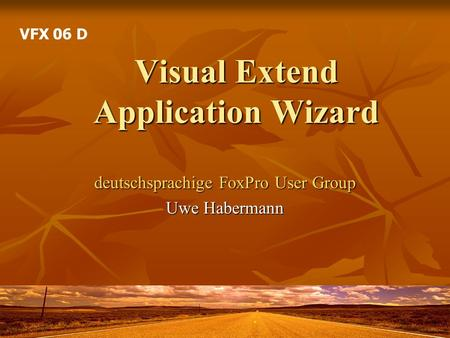 Visual Extend Application Wizard deutschsprachige FoxPro User Group Uwe Habermann VFX 06 D.