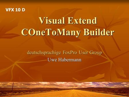 Visual Extend COneToMany Builder deutschsprachige FoxPro User Group Uwe Habermann VFX 10 D.