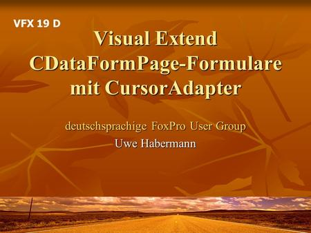 Visual Extend CDataFormPage-Formulare mit CursorAdapter deutschsprachige FoxPro User Group Uwe Habermann VFX 19 D.