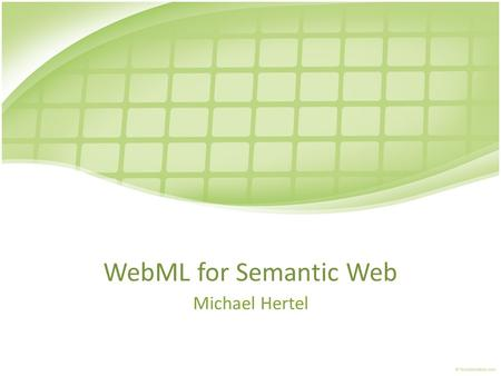WebML for Semantic Web Michael Hertel.