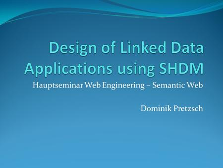 Hauptseminar Web Engineering – Semantic Web Dominik Pretzsch.