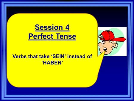 Session 4 Perfect Tense Verbs that take SEIN instead of HABEN.
