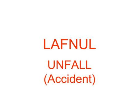 LAFNUL UNFALL (Accident).
