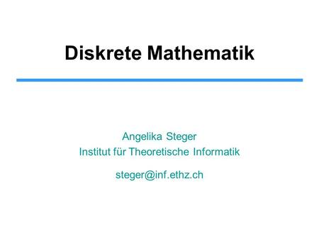 Diskrete Mathematik Angelika Steger Institut für Theoretische Informatik TexPoint fonts used in EMF. Read the TexPoint manual before.