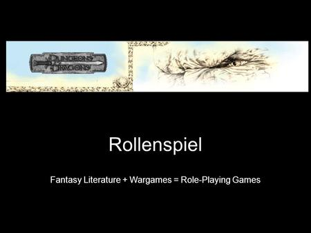 Rollenspiel Fantasy Literature + Wargames = Role-Playing Games.