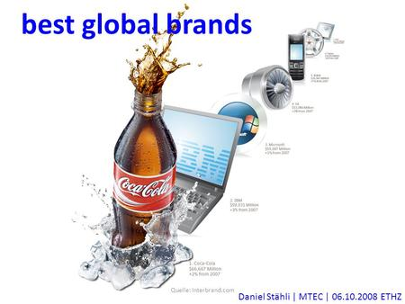 Best global brands Daniel Stähli | MTEC | 06.10.2008 ETHZ Quelle: Interbrand.com.